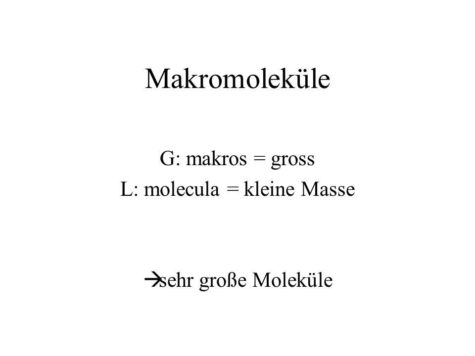 Makromoleküle G: makros = gross L: molecula = kleine Masse sehr große Moleküle