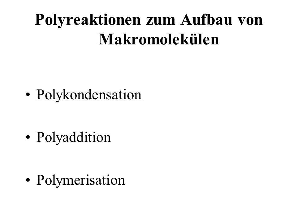 Polyreaktionen zum Aufbau von Makromolekülen Polykondensation Polyaddition Polymerisation