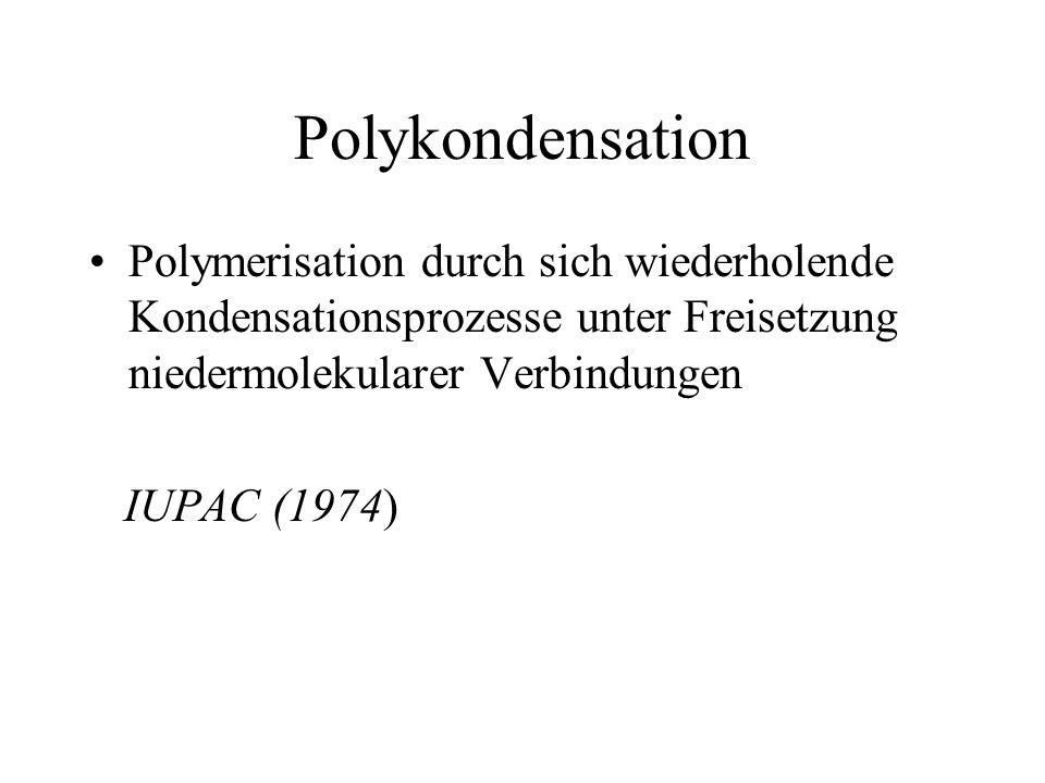 Polykondensation Polymerisation durch sich wiederholende Kondensationsprozesse unter Freisetzung niedermolekularer Verbindungen IUPAC (1974)