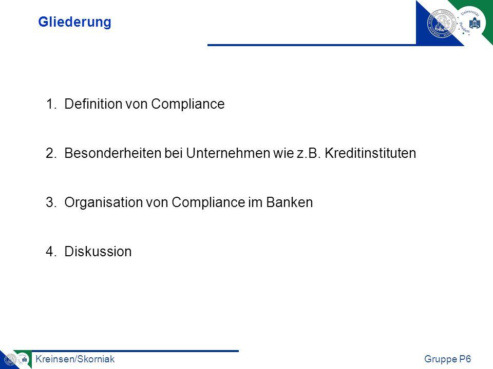 Kreinsen/SkorniakGruppe P6 Konzept des Wohlverhaltens, das alle Maßnahmen in einem Unternehmen erfasst, um recht- und ordnungsmäßiges Verhalten der Mitarbeiter sicherzustellen (Gabler Börsenlexikon, 2000) … im Einklang mit geltendem Recht und beschreibt die ethische Grundhaltung im Umgang mit den Kunden (Ehrler, 1997) Verhalten in Übereinstimmung mit geltenden Regeln(Jerusalem, 1996) 1.