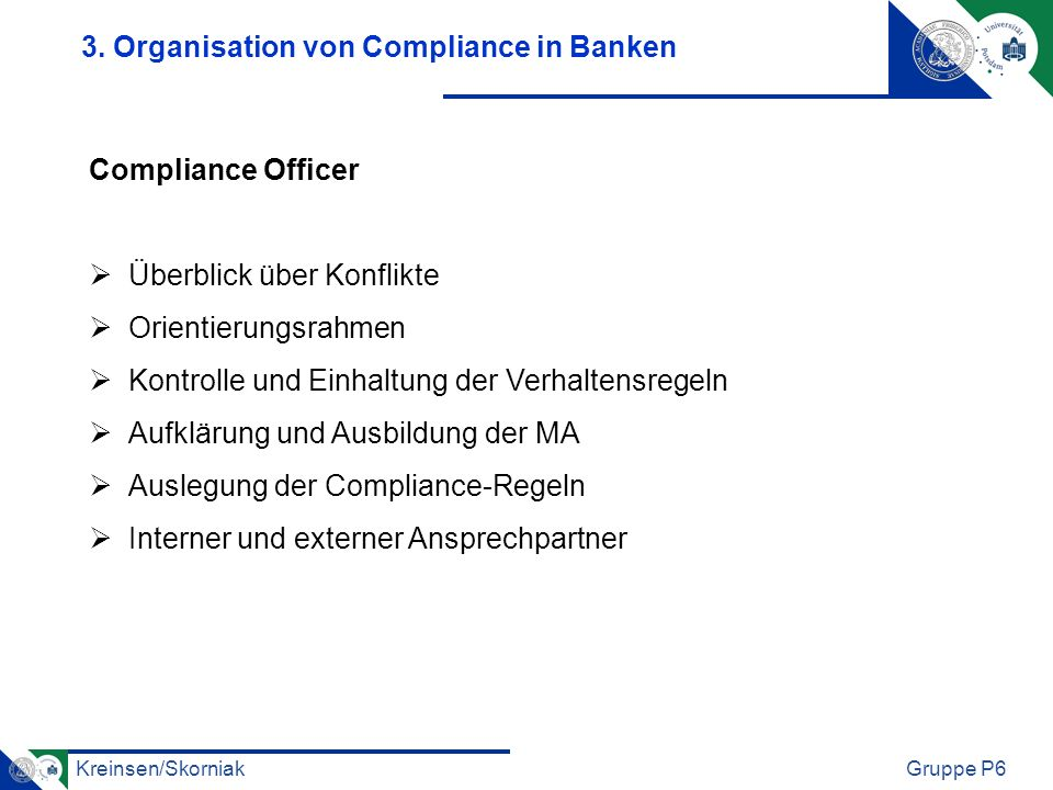 Kreinsen/SkorniakGruppe P6 Compliance Officer Überblick über Konflikte Orientierungsrahmen Kontrolle und Einhaltung der Verhaltensregeln Aufklärung un