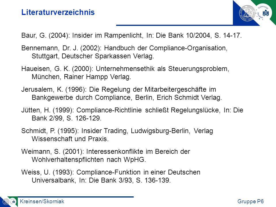 Kreinsen/SkorniakGruppe P6 Baur, G. (2004): Insider im Rampenlicht, In: Die Bank 10/2004, S. 14-17. Bennemann, Dr. J. (2002): Handbuch der Compliance-