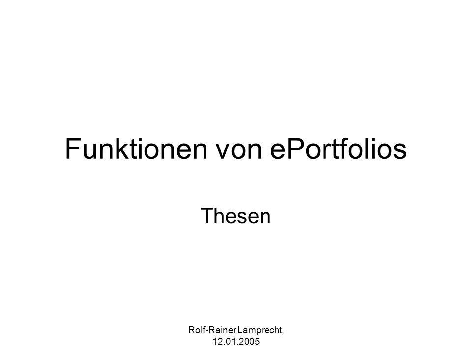 Rolf-Rainer Lamprecht, 12.01.2005 Funktionen von ePortfolios Thesen