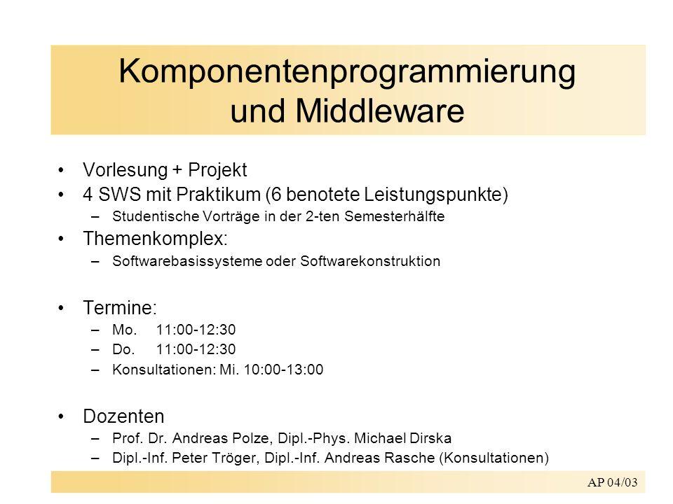 AP 04/03 Komponentenprogrammierung und Middleware Vorlesung + Projekt 4 SWS mit Praktikum (6 benotete Leistungspunkte) –Studentische Vorträge in der 2