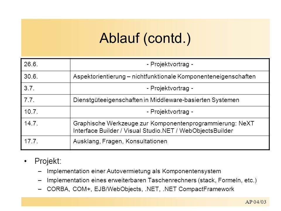 AP 04/03 Ablauf (contd.) Projekt: –Implementation einer Autovermietung als Komponentensystem –Implementation eines erweiterbaren Taschenrechners (stac