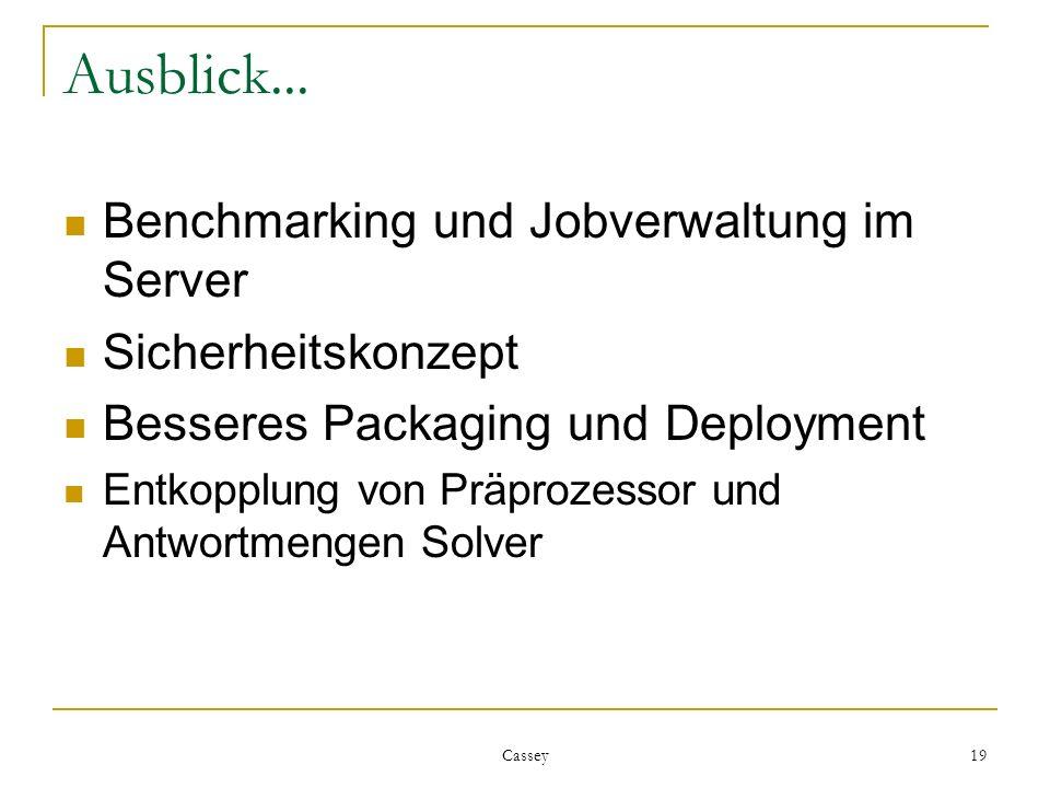 Cassey 19 Ausblick... Benchmarking und Jobverwaltung im Server Sicherheitskonzept Besseres Packaging und Deployment Entkopplung von Präprozessor und A