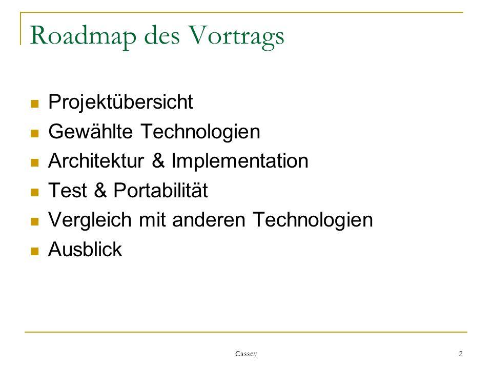 Cassey 2 Roadmap des Vortrags Projektübersicht Gewählte Technologien Architektur & Implementation Test & Portabilität Vergleich mit anderen Technologien Ausblick
