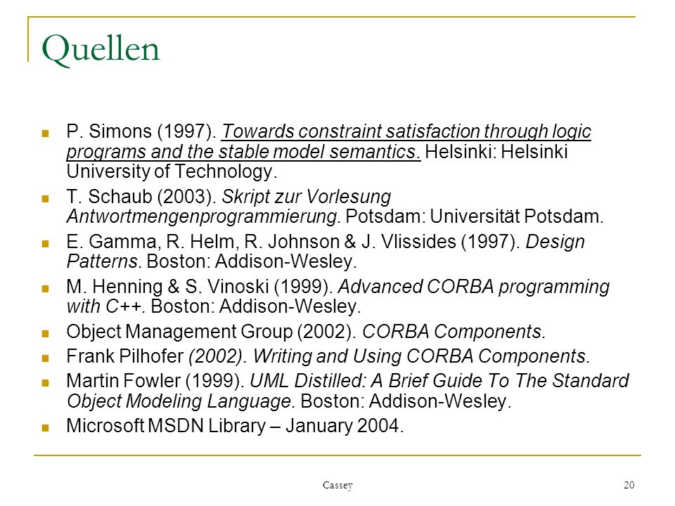 Cassey 20 Quellen P. Simons (1997). Towards constraint satisfaction through logic programs and the stable model semantics. Helsinki: Helsinki Universi