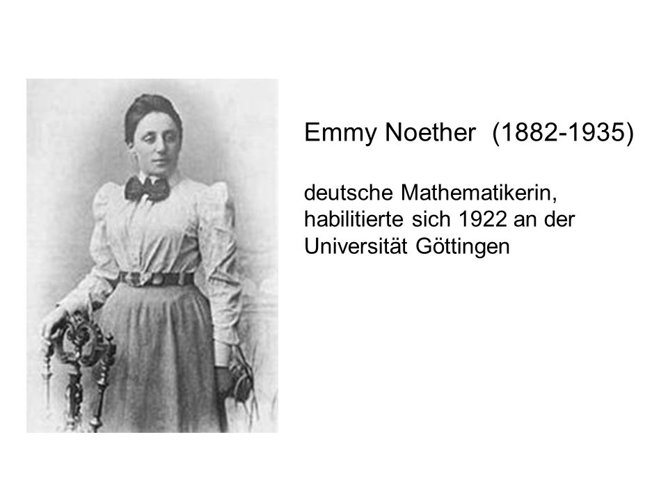 Emmy Noether (1882-1935) deutsche Mathematikerin, habilitierte sich 1922 an der Universität Göttingen