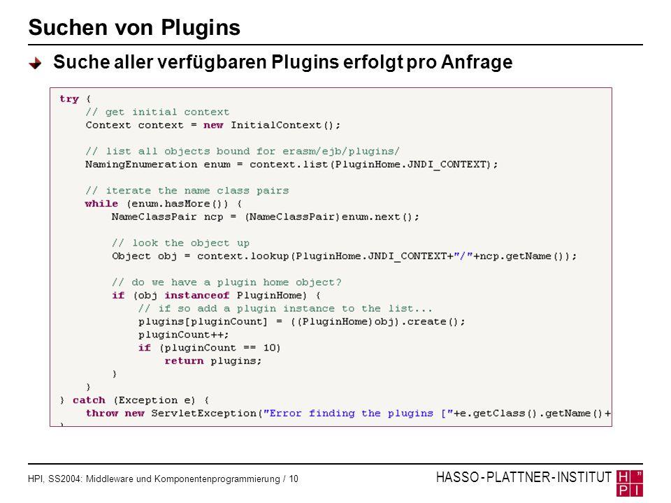 HPI, SS2004: Middleware und Komponentenprogrammierung / 10 HASSO - PLATTNER - INSTITUT Suchen von Plugins Suche aller verfügbaren Plugins erfolgt pro
