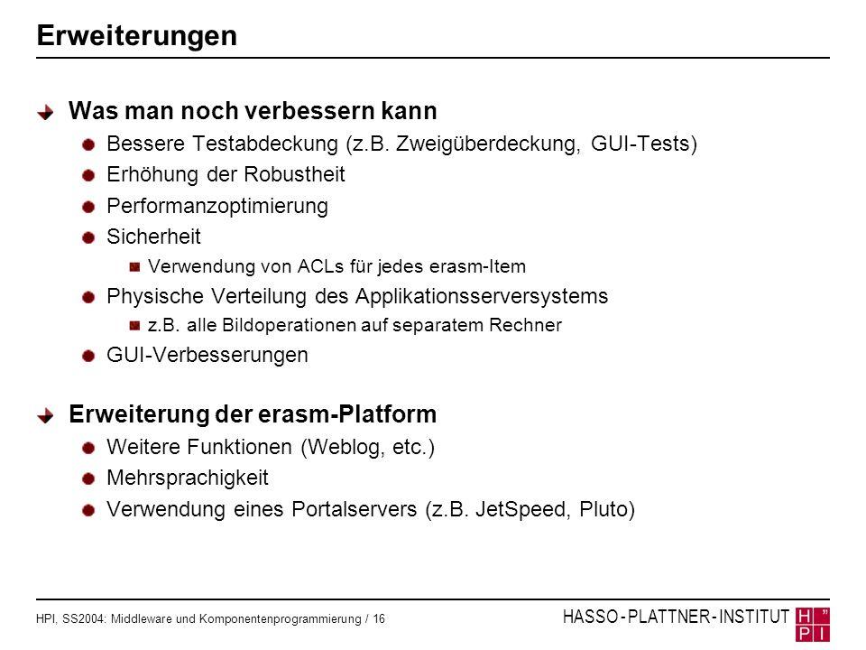 HPI, SS2004: Middleware und Komponentenprogrammierung / 16 HASSO - PLATTNER - INSTITUT Erweiterungen Was man noch verbessern kann Bessere Testabdeckun