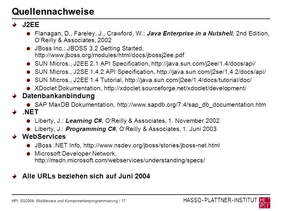 HPI, SS2004: Middleware und Komponentenprogrammierung / 17 HASSO - PLATTNER - INSTITUT Quellennachweise J2EE Flanagan, D., Fareley, J., Crawford, W.: