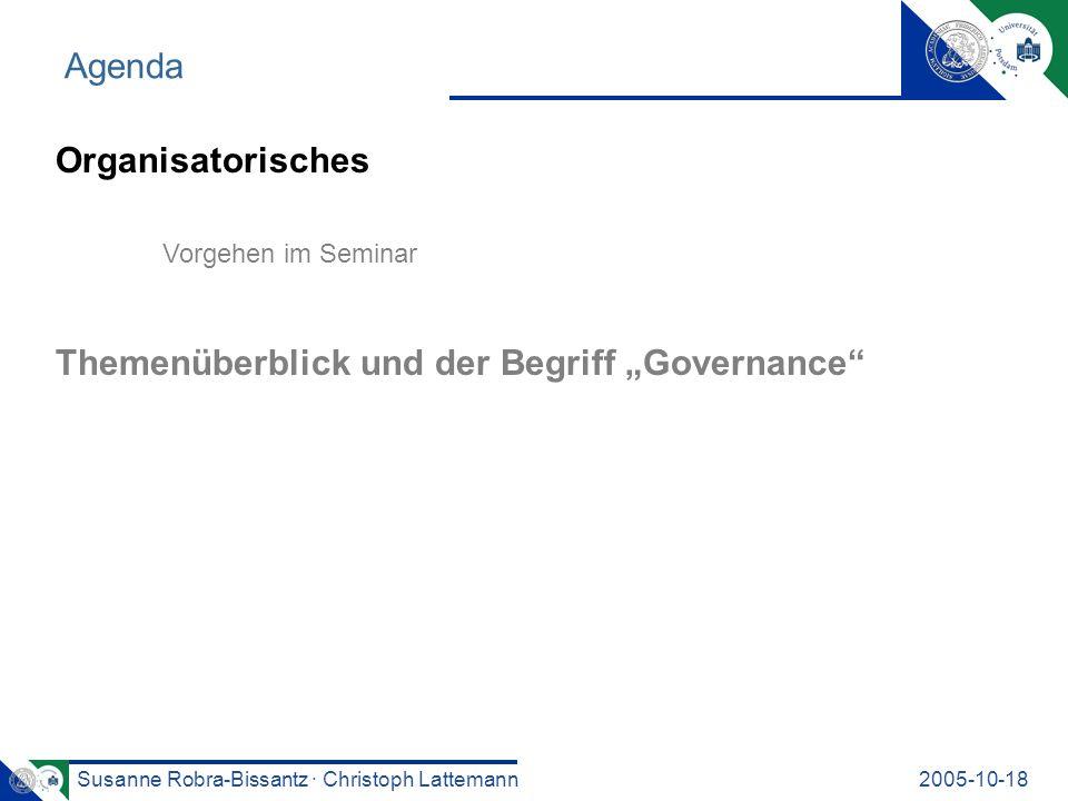 Susanne Robra-Bissantz · Christoph Lattemann2005-10-18 Organisatorisches Vorgehen im Seminar Themenüberblick und der Begriff Governance Agenda