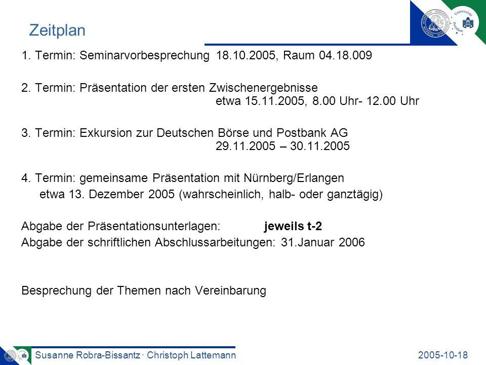 Susanne Robra-Bissantz · Christoph Lattemann2005-10-18 Zeitplan 1. Termin: Seminarvorbesprechung 18.10.2005, Raum 04.18.009 2. Termin: Präsentation de