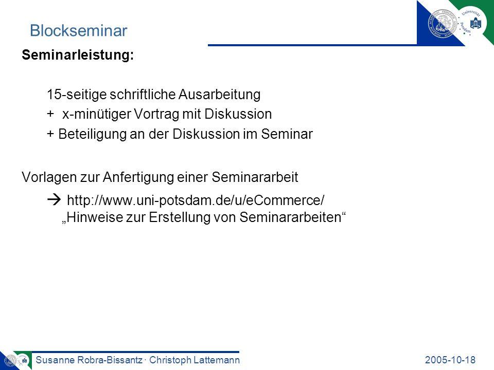Susanne Robra-Bissantz · Christoph Lattemann2005-10-18 Blockseminar Seminarleistung: 15-seitige schriftliche Ausarbeitung + x-minütiger Vortrag mit Di