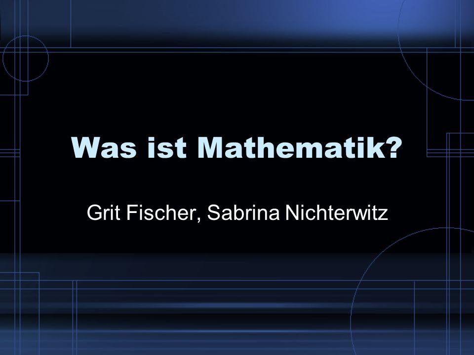 Was ist Mathematik? Grit Fischer, Sabrina Nichterwitz