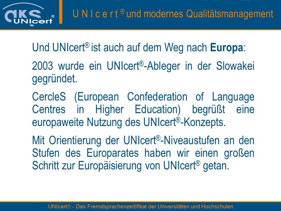 Und UNIcert ® ist auch auf dem Weg nach Europa : 2003 wurde ein UNIcert ® -Ableger in der Slowakei gegründet.