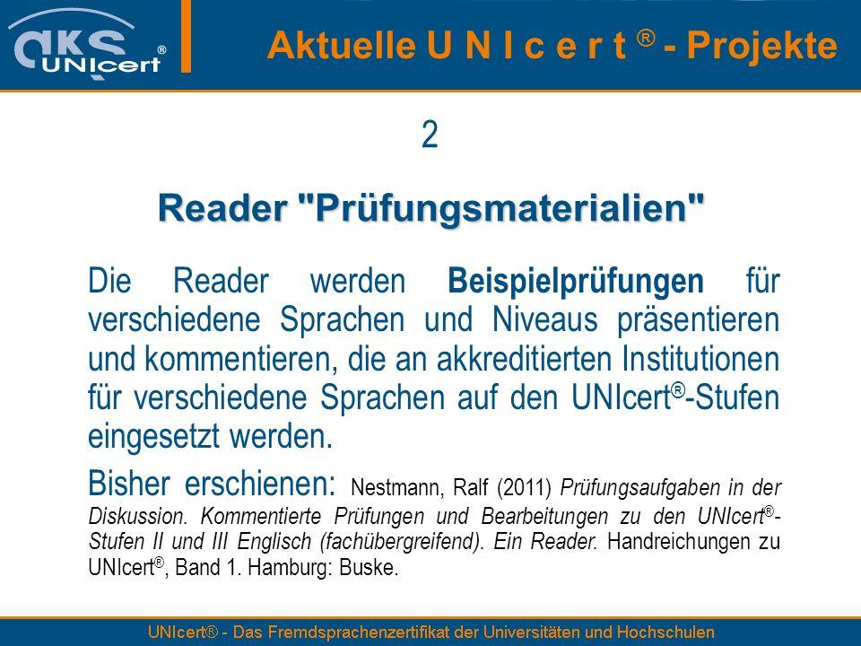 2 Reader Prüfungsmaterialien Die Reader werden Beispielprüfungen für verschiedene Sprachen und Niveaus präsentieren und kommentieren, die an akkreditierten Institutionen für verschiedene Sprachen auf den UNIcert ® -Stufen eingesetzt werden.
