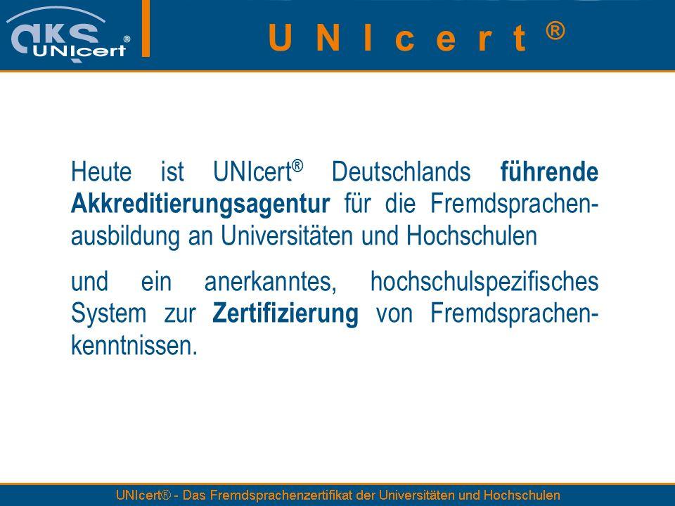 Heute ist UNIcert ® Deutschlands führende Akkreditierungsagentur für die Fremdsprachen- ausbildung an Universitäten und Hochschulen und ein anerkanntes, hochschulspezifisches System zur Zertifizierung von Fremdsprachen- kenntnissen.