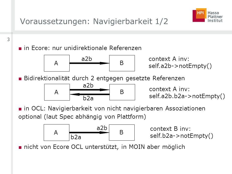 3 in Ecore: nur unidirektionale Referenzen Bidirektionalität durch 2 entgegen gesetzte Referenzen in OCL: Navigierbarkeit von nicht navigierbaren Asso