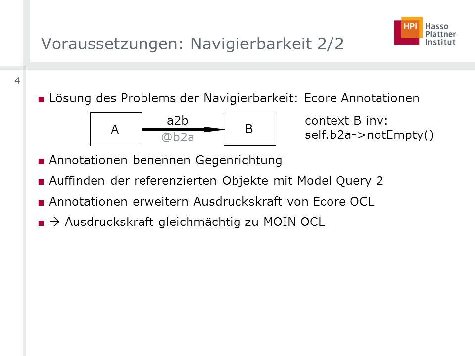 4 Voraussetzungen: Navigierbarkeit 2/2 Lösung des Problems der Navigierbarkeit: Ecore Annotationen Annotationen benennen Gegenrichtung Auffinden der r