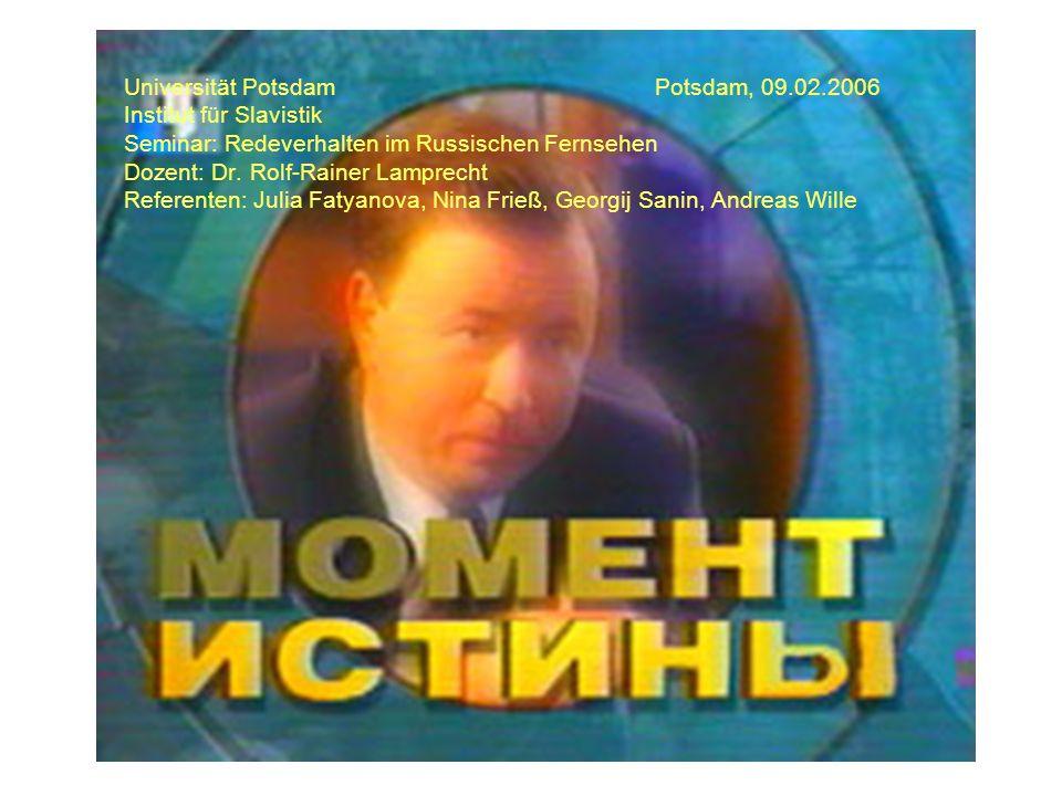 Universität PotsdamPotsdam, 09.02.2006 Institut für Slavistik Seminar: Redeverhalten im Russischen Fernsehen Dozent: Dr.