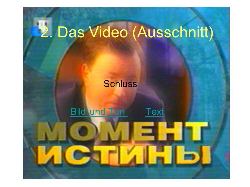 2. Das Video (Ausschnitt) Schluss Bild und Ton Text