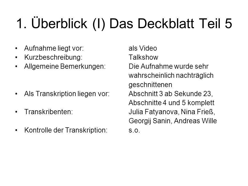 1. Überblick (I) Das Deckblatt Teil 5 Aufnahme liegt vor: Kurzbeschreibung: Allgemeine Bemerkungen: Als Transkription liegen vor: Transkribenten: Kont