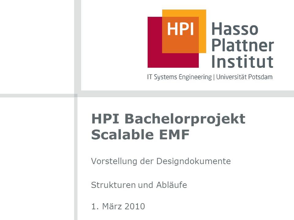 HPI Bachelorprojekt Scalable EMF Vorstellung der Designdokumente Strukturen und Abläufe 1.