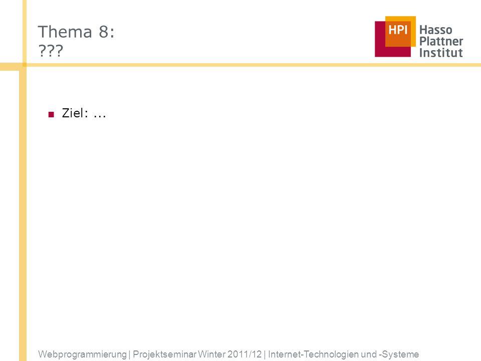 Webprogrammierung | Projektseminar Winter 2011/12 | Internet-Technologien und -Systeme Thema 8: ??? Ziel:...