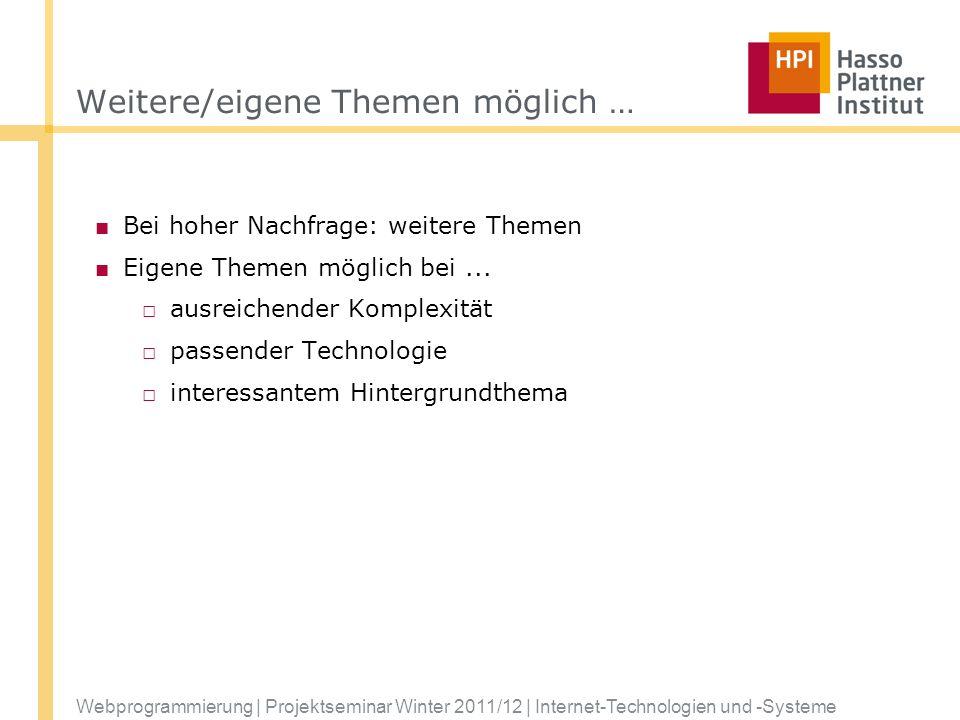 Webprogrammierung | Projektseminar Winter 2011/12 | Internet-Technologien und -Systeme Weitere/eigene Themen möglich … Bei hoher Nachfrage: weitere Th
