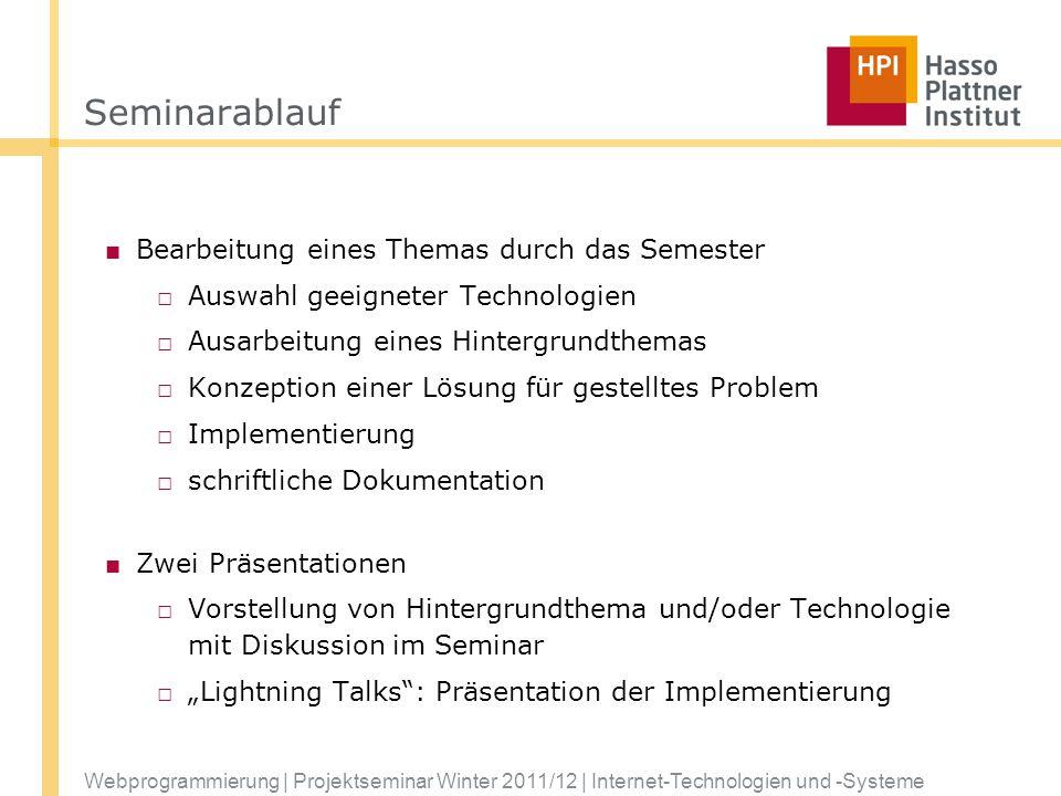 Webprogrammierung | Projektseminar Winter 2011/12 | Internet-Technologien und -Systeme Seminarablauf Bearbeitung eines Themas durch das Semester Auswa