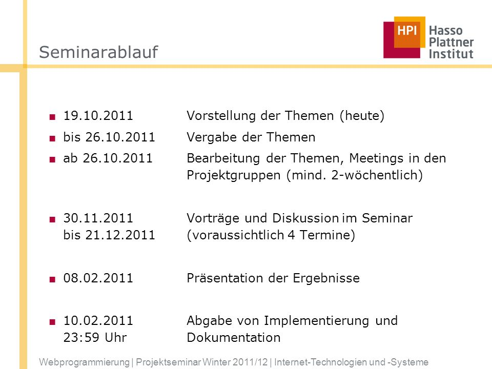 Webprogrammierung | Projektseminar Winter 2011/12 | Internet-Technologien und -Systeme Seminarablauf 19.10.2011Vorstellung der Themen (heute) bis 26.1