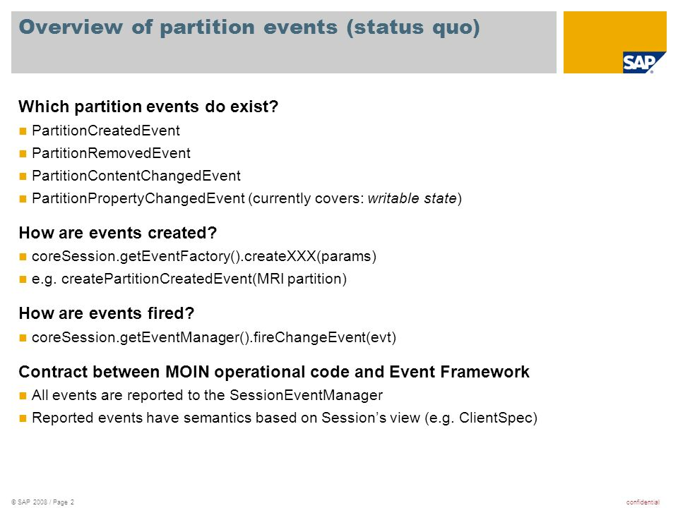 confidential© SAP 2008 / Page 2 Overview of partition events (status quo) Which partition events do exist? PartitionCreatedEvent PartitionRemovedEvent