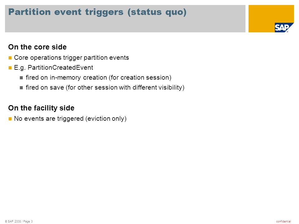confidential© SAP 2008 / Page 3 Partition event triggers (status quo) On the core side Core operations trigger partition events E.g. PartitionCreatedE