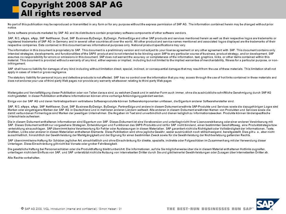 SAP AG 2008, MQL Introduction (internal and confidential) / Simon Helsen / 31 Copyright 2008 SAP AG All rights reserved No part of this publication may be reproduced or transmitted in any form or for any purpose without the express permission of SAP AG.