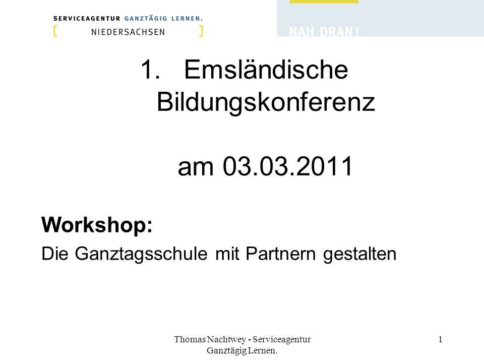 Thomas Nachtwey - Serviceagentur Ganztägig Lernen. 1 1.Emsländische Bildungskonferenz am 03.03.2011 Workshop: Die Ganztagsschule mit Partnern gestalte