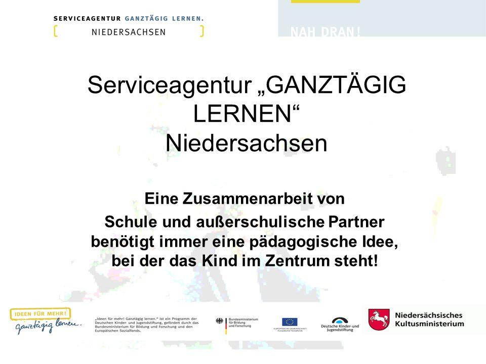 Serviceagentur GANZTÄGIG LERNEN Niedersachsen Eine Zusammenarbeit von Schule und außerschulische Partner benötigt immer eine pädagogische Idee, bei de