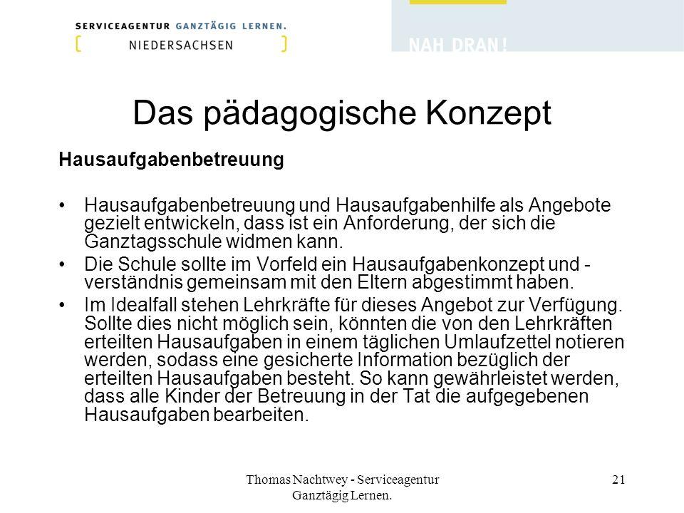 Thomas Nachtwey - Serviceagentur Ganztägig Lernen. 21 Das pädagogische Konzept Hausaufgabenbetreuung Hausaufgabenbetreuung und Hausaufgabenhilfe als A