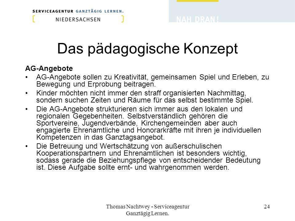 Thomas Nachtwey - Serviceagentur Ganztägig Lernen. 24 Das pädagogische Konzept AG-Angebote AG-Angebote sollen zu Kreativität, gemeinsamen Spiel und Er