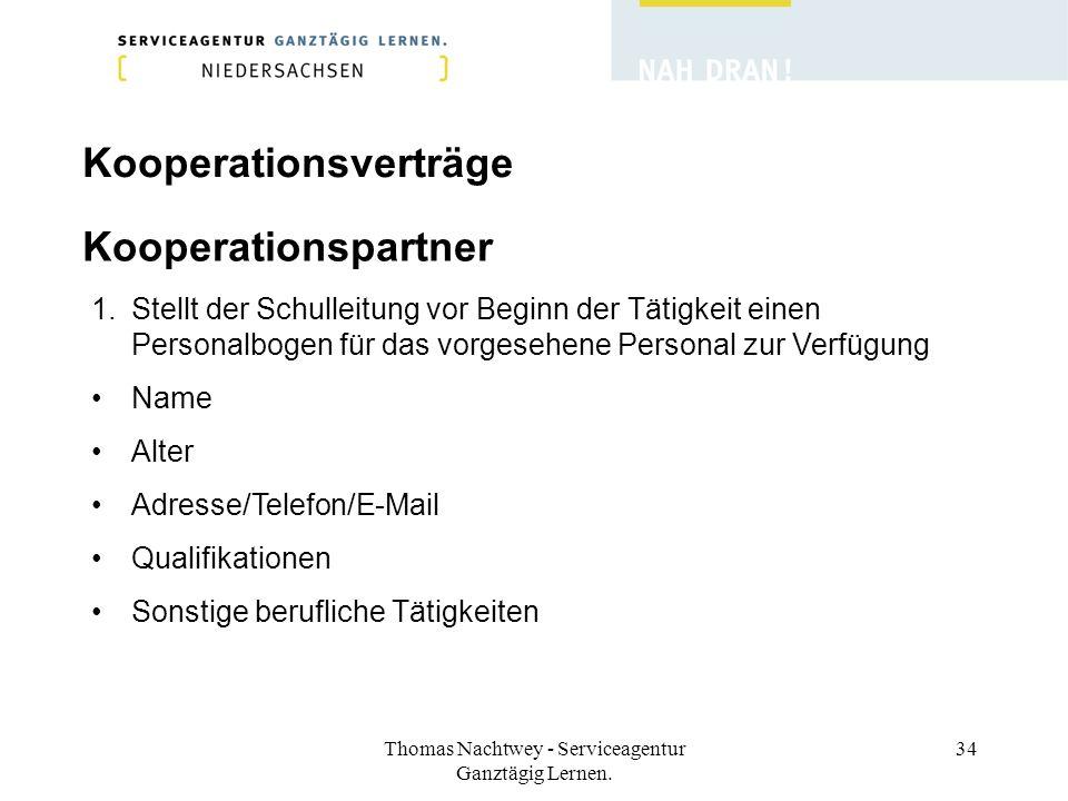 Thomas Nachtwey - Serviceagentur Ganztägig Lernen. 34 Kooperationsverträge 1.Stellt der Schulleitung vor Beginn der Tätigkeit einen Personalbogen für