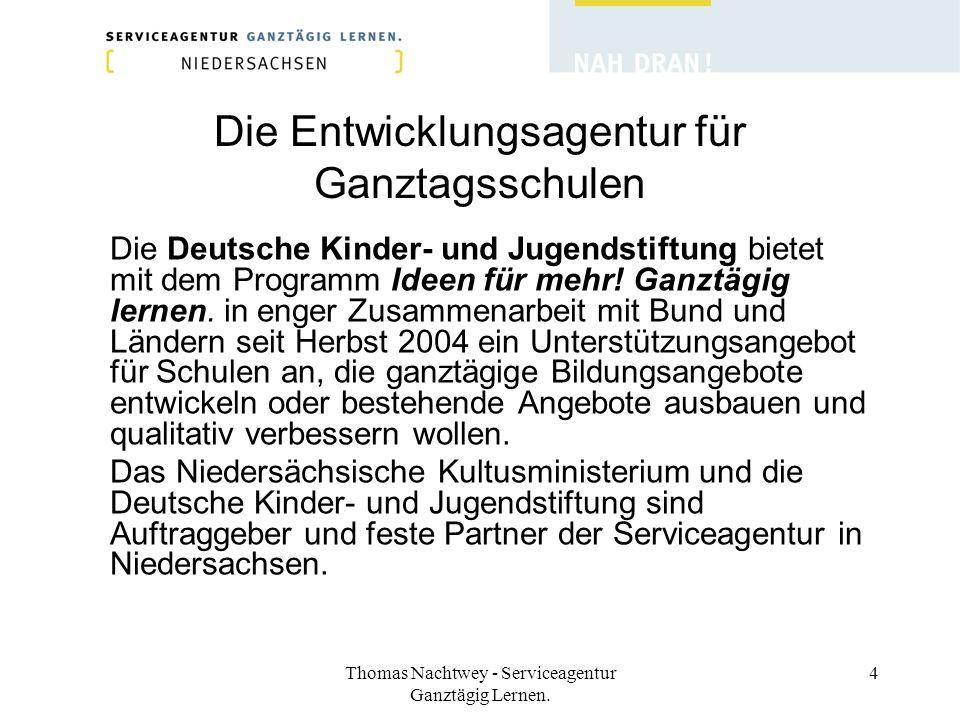 Thomas Nachtwey - Serviceagentur Ganztägig Lernen. 4 Die Entwicklungsagentur für Ganztagsschulen Die Deutsche Kinder- und Jugendstiftung bietet mit de