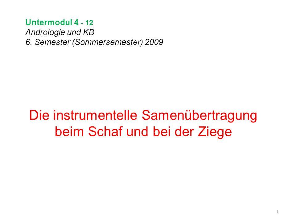 Untermodul 4 - 12 Andrologie und KB 6. Semester (Sommersemester) 2009 Die instrumentelle Samenübertragung beim Schaf und bei der Ziege 1