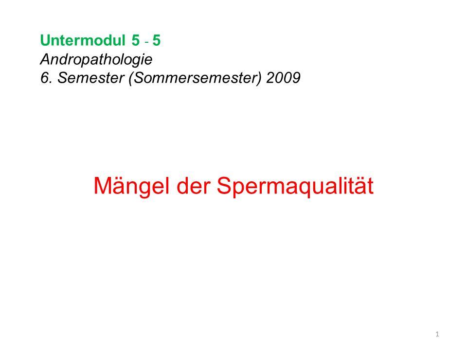 Untermodul 5 - 5 Andropathologie 6. Semester (Sommersemester) 2009 Mängel der Spermaqualität 1