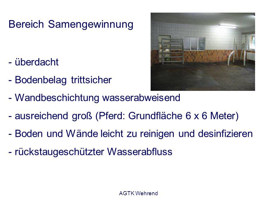 AGTK Wehrend Bereich Labor - separat von der Samenentnahme (meist direkt benachbart) - Arbeitseinheiten für Samen- untersuchung, -verdünnung, -konfektionierung - bei Arbeiten mit flüssigem Stickstoff ausreichende Belüftung Beispiele für die apparative Ausstattung: - Mikroskop mit Heiztisch - Zentrifuge - Wasserbad - Abfüll- und Dosierungsvorrichtungen - Heißluftsterilisator