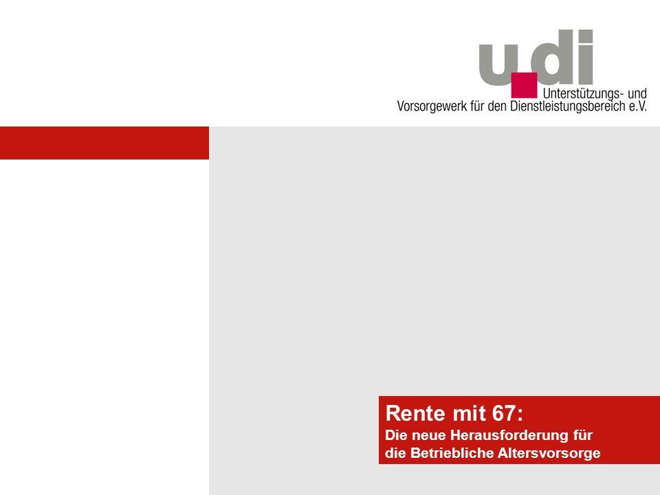 Potsdamer Forum Rente mit 67: Die neue Herausforderung für die Betriebliche Altersvorsorge Was verändert sich durch die Rente mit 67.