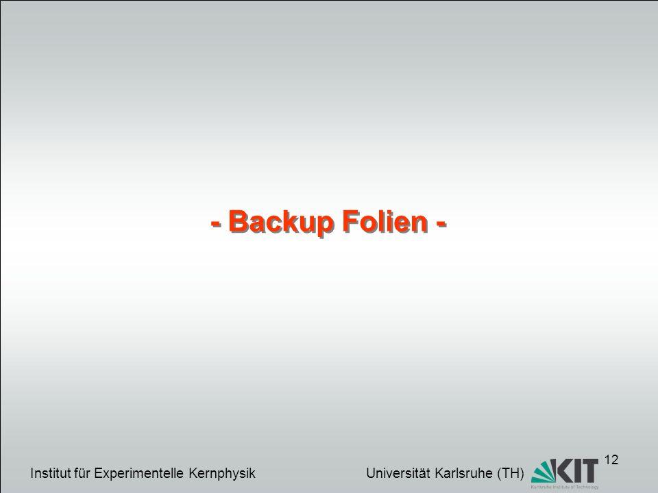 12 - Backup Folien - Institut für Experimentelle Kernphysik Universität Karlsruhe (TH)