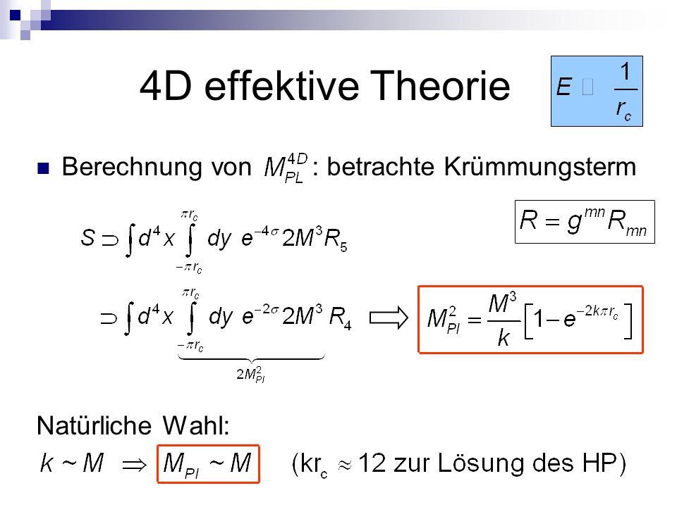 4D effektive Theorie Berechnung von : betrachte Krümmungsterm Natürliche Wahl: