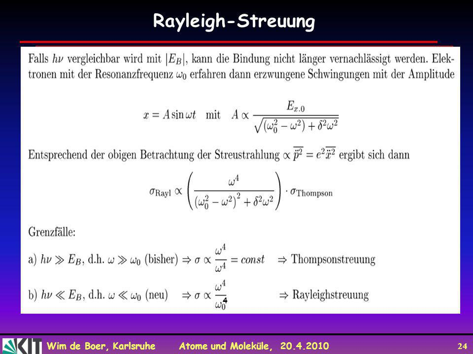 Wim de Boer, Karlsruhe Atome und Moleküle, 20.4.2010 24 Rayleigh-Streuung 4