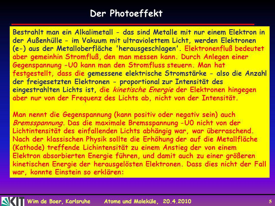 Wim de Boer, Karlsruhe Atome und Moleküle, 20.4.2010 5 Bestrahlt man ein Alkalimetall - das sind Metalle mit nur einem Elektron in der Außenhülle - im